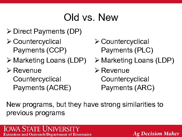 Old vs. New Ø Direct Payments (DP) Ø Countercyclical Payments (CCP) Ø Marketing Loans
