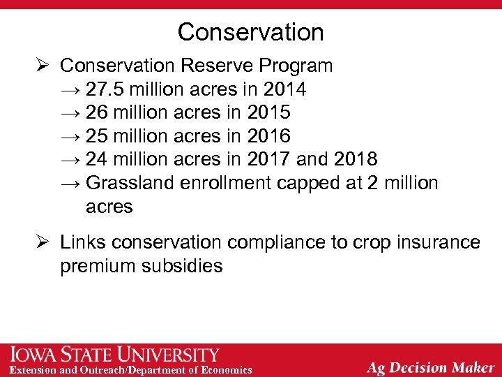 Conservation Ø Conservation Reserve Program → 27. 5 million acres in 2014 → 26