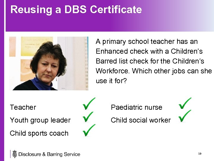Reusing a DBS Certificate A primary school teacher has an Enhanced check with a