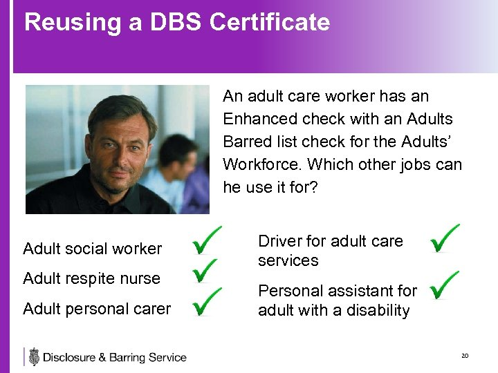 Reusing a DBS Certificate An adult care worker has an Enhanced check with an