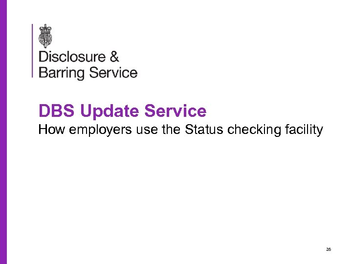DBS Update Service How employers use the Status checking facility 26