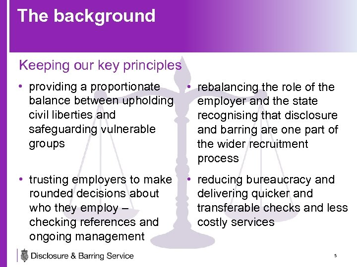The background Keeping our key principles • providing a proportionate balance between upholding civil