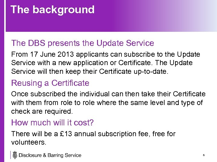 The background The DBS presents the Update Service From 17 June 2013 applicants can