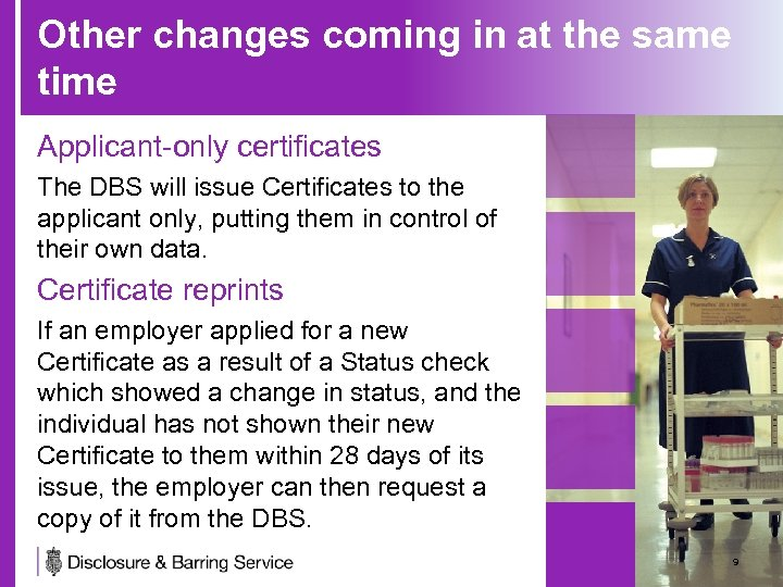 Other changes coming in at the same time Applicant-only certificates The DBS will issue
