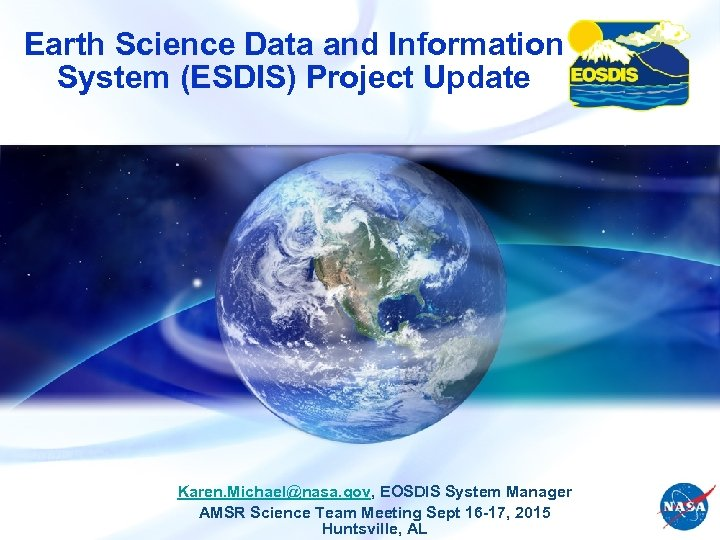 Earth Science Data and Information System (ESDIS) Project Update Karen. Michael@nasa. gov, EOSDIS System