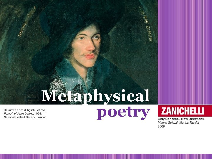 Metaphysical poetry Unknown artist (Ehglish School). Portrait of John Donne, 1631. National Portrait Gallery,