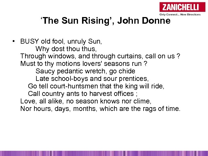 'The Sun Rising', John Donne • BUSY old fool, unruly Sun, Why dost thou