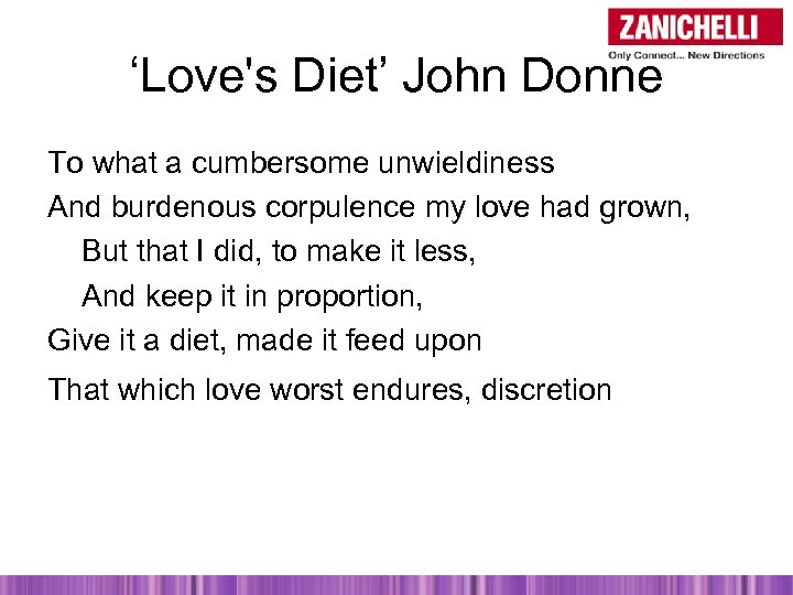 'Love's Diet' John Donne To what a cumbersome unwieldiness And burdenous corpulence my love