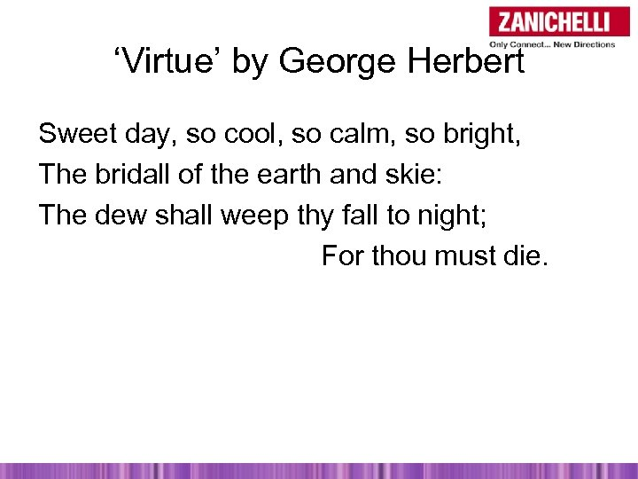 'Virtue' by George Herbert Sweet day, so cool, so calm, so bright, The bridall