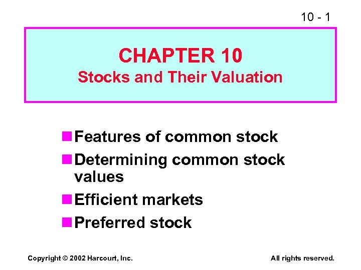 10 - 1 CHAPTER 10 Stocks and Their Valuation n Features of common stock