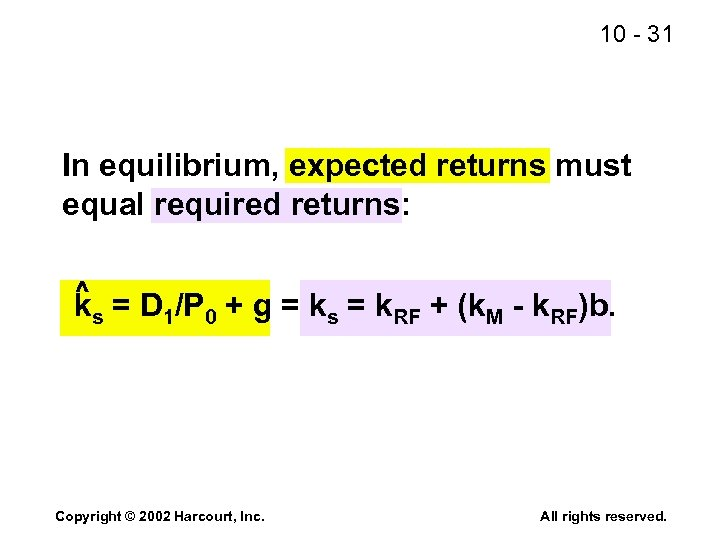 10 - 31 In equilibrium, expected returns must equal required returns: ^ ks =