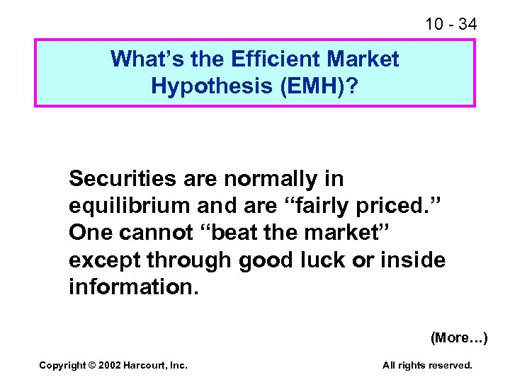 10 - 34 What's the Efficient Market Hypothesis (EMH)? Securities are normally in equilibrium