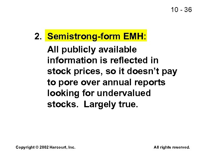 10 - 36 2. Semistrong-form EMH: All publicly available information is reflected in stock