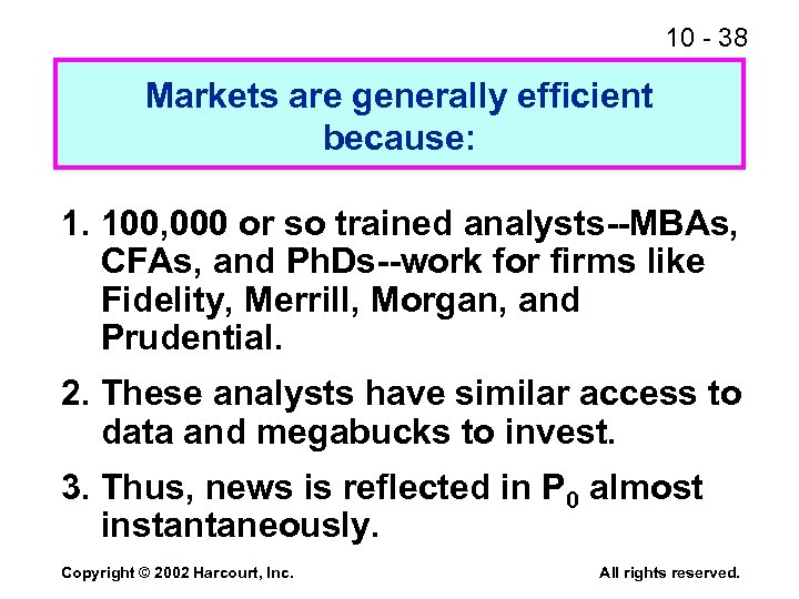 10 - 38 Markets are generally efficient because: 1. 100, 000 or so trained