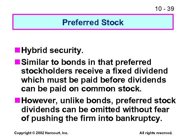 10 - 39 Preferred Stock n Hybrid security. n Similar to bonds in that