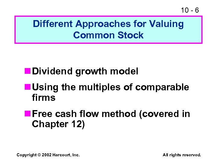 10 - 6 Different Approaches for Valuing Common Stock n Dividend growth model n