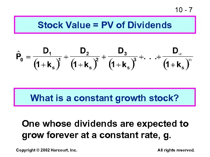 10 - 7 Stock Value = PV of Dividends What is a constant growth