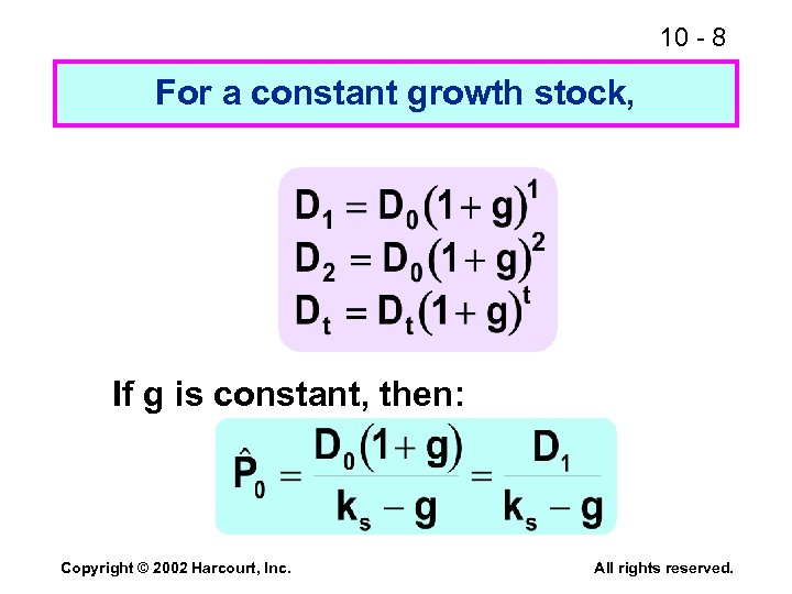 10 - 8 For a constant growth stock, If g is constant, then: Copyright