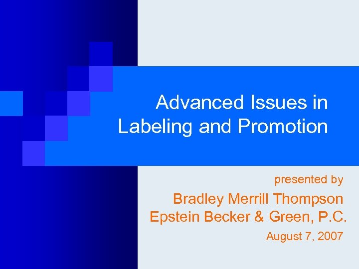 Advanced Issues in Labeling and Promotion presented by Bradley Merrill Thompson Epstein Becker &