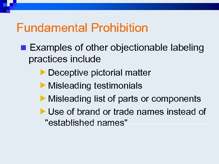 Fundamental Prohibition n Examples of other objectionable labeling practices include Deceptive pictorial matter Misleading