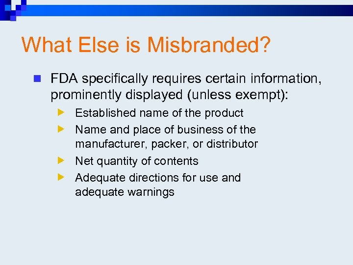 What Else is Misbranded? n FDA specifically requires certain information, prominently displayed (unless exempt):