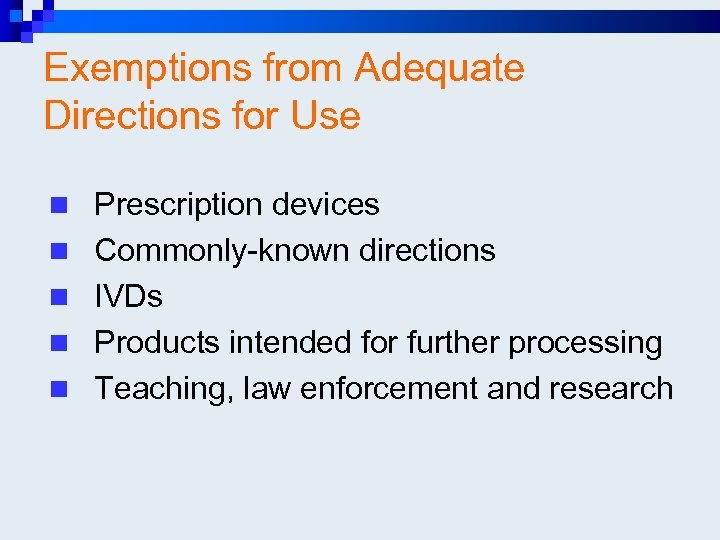 Exemptions from Adequate Directions for Use n Prescription devices n Commonly-known directions n IVDs