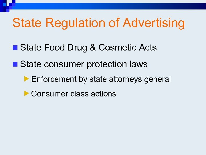 State Regulation of Advertising n State Food Drug & Cosmetic Acts n State consumer