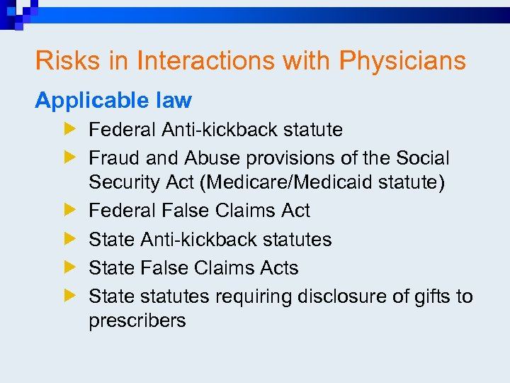 Risks in Interactions with Physicians Applicable law Federal Anti-kickback statute Fraud and Abuse provisions