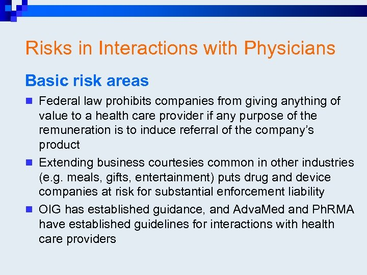 Risks in Interactions with Physicians Basic risk areas n Federal law prohibits companies from