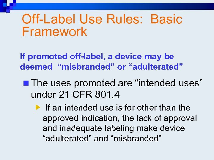 "Off-Label Use Rules: Basic Framework If promoted off-label, a device may be deemed ""misbranded"""
