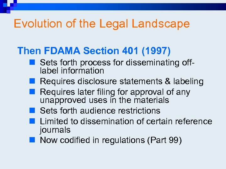 Evolution of the Legal Landscape Then FDAMA Section 401 (1997) n Sets forth process