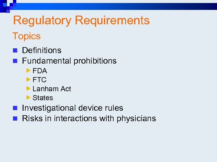 Regulatory Requirements Topics n Definitions n Fundamental prohibitions FDA FTC Lanham Act States n