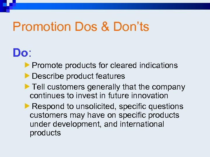 Promotion Dos & Don'ts Do: Promote products for cleared indications Describe product features Tell