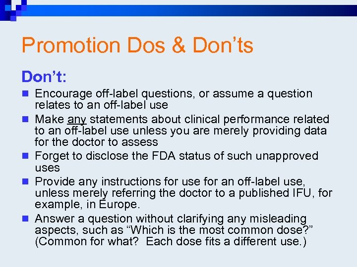 Promotion Dos & Don'ts Don't: n Encourage off-label questions, or assume a question n