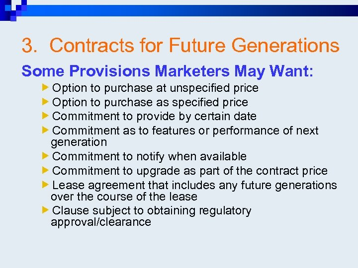 3. Contracts for Future Generations Some Provisions Marketers May Want: Option to purchase at