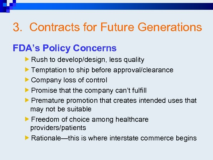 3. Contracts for Future Generations FDA's Policy Concerns Rush to develop/design, less quality Temptation