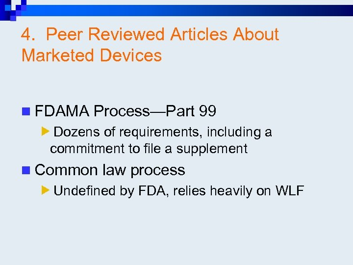 4. Peer Reviewed Articles About Marketed Devices n FDAMA Process—Part 99 Dozens of requirements,