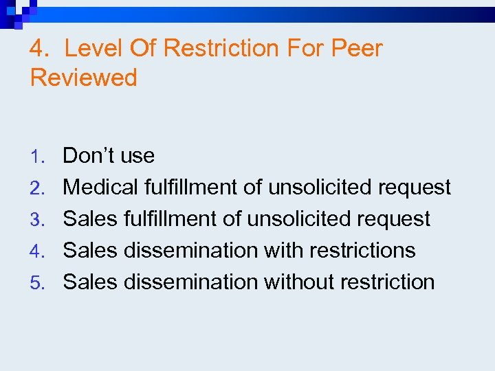 4. Level Of Restriction For Peer Reviewed 1. Don't use 2. Medical fulfillment of