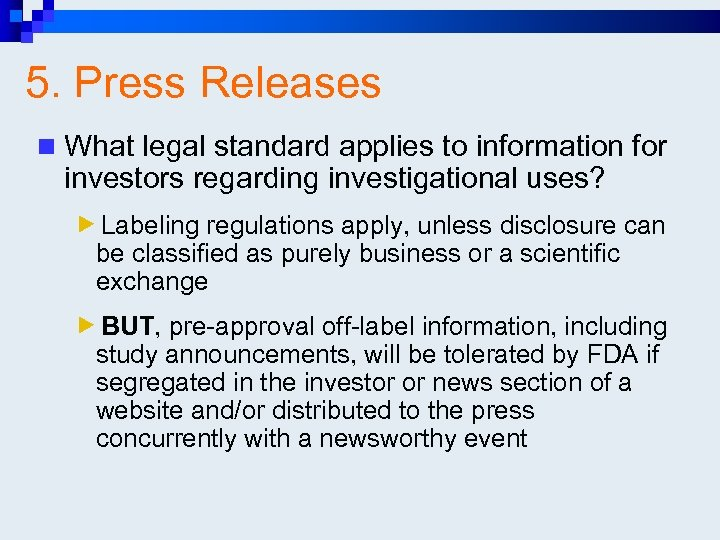 5. Press Releases n What legal standard applies to information for investors regarding investigational
