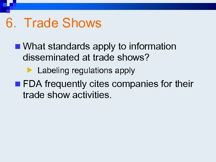 6. Trade Shows n What standards apply to information disseminated at trade shows? Labeling