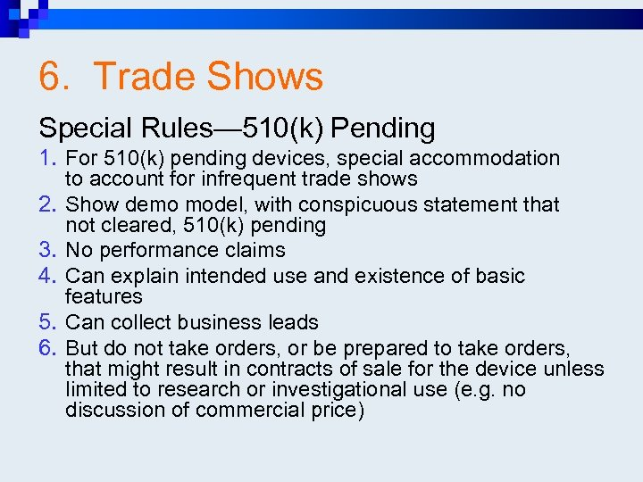 6. Trade Shows Special Rules— 510(k) Pending 1. For 510(k) pending devices, special accommodation
