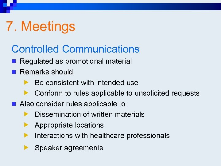 7. Meetings Controlled Communications n Regulated as promotional material n Remarks should: Be consistent