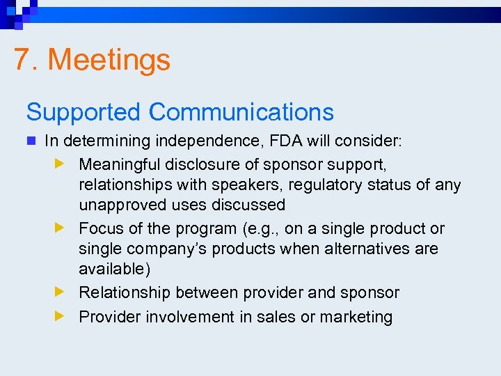 7. Meetings Supported Communications n In determining independence, FDA will consider: Meaningful disclosure of