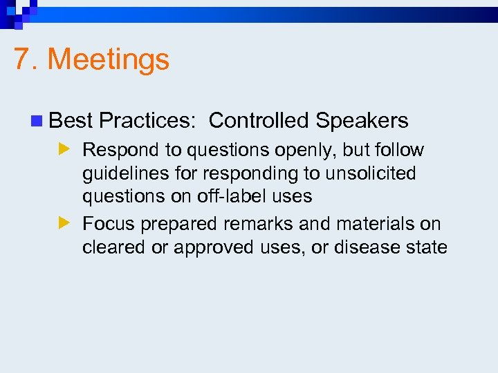 7. Meetings n Best Practices: Controlled Speakers Respond to questions openly, but follow guidelines