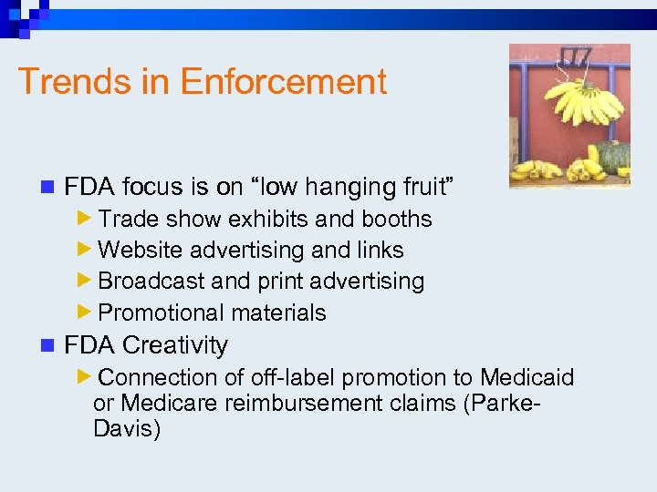 "Trends in Enforcement n FDA focus is on ""low hanging fruit"" Trade show exhibits"