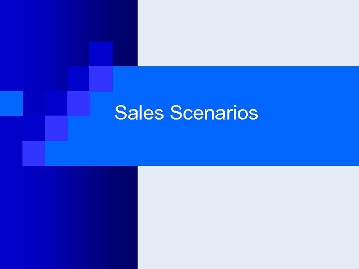 Sales Scenarios