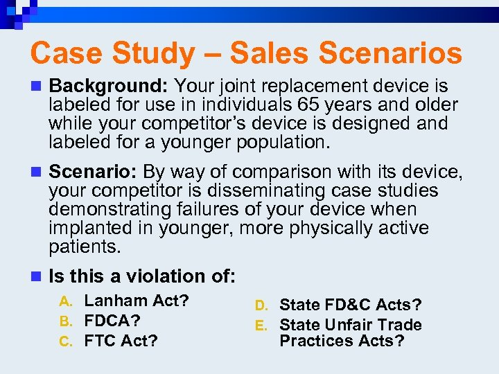 Case Study – Sales Scenarios n Background: Your joint replacement device is labeled for