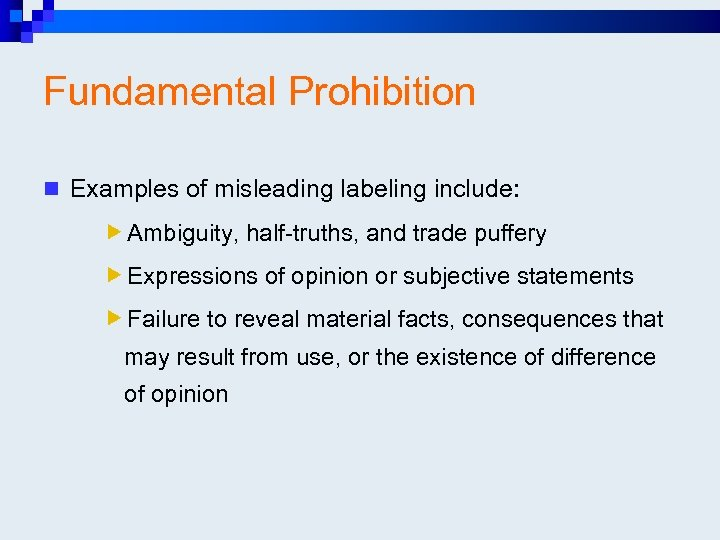 Fundamental Prohibition n Examples of misleading labeling include: Ambiguity, half-truths, and trade puffery Expressions
