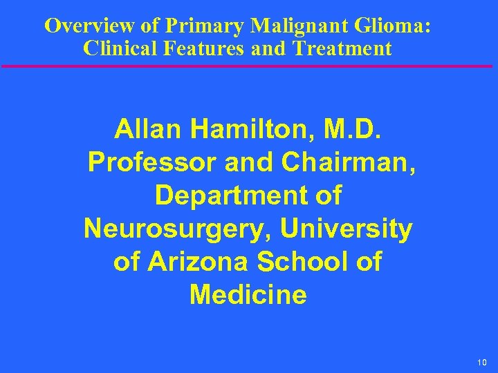 Overview of Primary Malignant Glioma: Clinical Features and Treatment Allan Hamilton, M. D. Professor