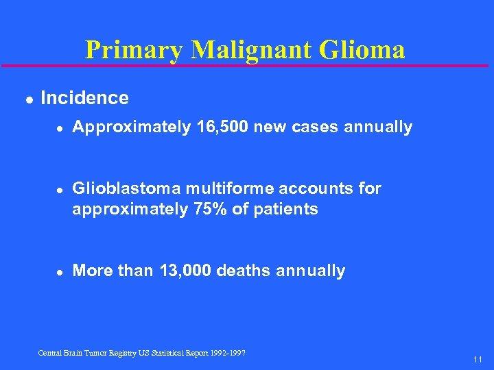 Primary Malignant Glioma l Incidence l l l Approximately 16, 500 new cases annually